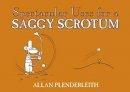 Plenderleith, Allan - Spectacular Uses for a Saggy Scrotum - 9781841613352 - V9781841613352