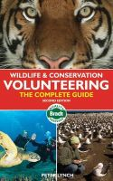 Lynch, Peter - Wildlife & Conservation Volunteering, 2nd: The Complete Guide (Bradt Travel Guide) - 9781841623832 - V9781841623832