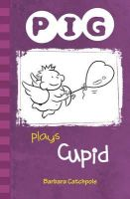 Catchpole, Barbara - PIG Plays Cupid - 9781841675213 - V9781841675213