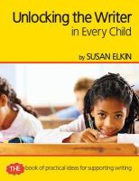 Elkin, Susan - Unlocking The Writer in Every Child - 9781841679716 - V9781841679716