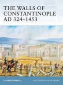 Tumbull, Stephen - The Walls of Constantinople AD 413-1453 - 9781841767598 - V9781841767598