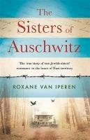 Roxane Van Iperen - The Sisters of Auschwitz: The true story of two Jewish sisters' resistance in the heart of Nazi territory - 9781841883748 - 9781841883748