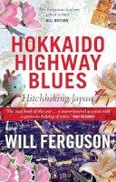 Ferguson, Will - Hokkaido Highway Blues: Hitchhiking Japan - 9781841952888 - V9781841952888