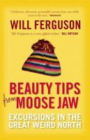 Will Ferguson - Beauty Tips from Moose Jaw: Excursions in the Great Weird North - 9781841956909 - V9781841956909