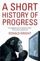 Ronald Wright - A Short History Of Progress - 9781841958309 - V9781841958309