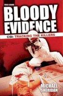 Sheridan, Michael L. - Bloody Evidence: CSI - Tracking the Killers - 9781842102978 - KST0035348