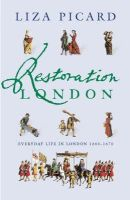 Picard, Liza - Restoration London: Everyday Life in the 1660s - 9781842127308 - V9781842127308