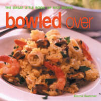 Emma Summer - Bowled over: The Great Little Book of Rice Dishes - 9781842156797 - KLN0015154
