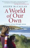 Aileen McCallan - A World of Our Own: A Journey of Love through Autism - 9781842233719 - KAS0002964