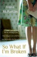 ANNA MCPARTLIN - So What If I'm Broken - 9781842234020 - KLJ0003929