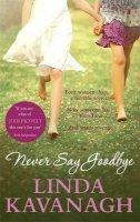 Linda Kavanagh - Never Say Goodbye - 9781842234969 - KIN0034639