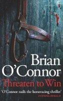 Brian O'Connor - Threaten to Win - 9781842234976 - 9781842234976
