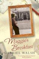 Walsh, Gabriel - Maggie's Breakfast - 9781842235317 - KOC0004267