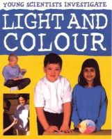 Dixon, Malcolm, Smith, Karen - Light and Colour (Young Scientists Investigate) - 9781842347331 - V9781842347331