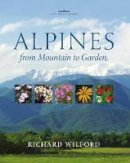 Wilford, Richard - Alpines, from Mountain to Garden - 9781842461723 - V9781842461723