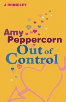 Brindley, John - Amy Peppercorn: Out of Control - 9781842551981 - 9781842551981