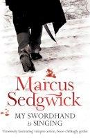 Sedgwick, Marcus - My Swordhand is Singing - 9781842555583 - V9781842555583