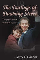 Garry O'Connor - The Darlings of Downing Street: The Psychosexual Drama of Power - 9781842752029 - KEX0210236