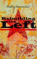 Harnecker, Marta - Rebuilding the Left - 9781842772577 - V9781842772577
