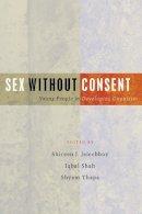 . Ed(s): Jejeebhoy, Shireen J.; Shah, Iqbal; Thapa, Shyam - Sex without Consent - 9781842776810 - V9781842776810