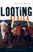 Bond, Patrick (Associate Professor, University of Witwatersrand, South Africa) - Looting Africa - 9781842778111 - V9781842778111