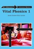 Sarah Graham B.Ed., Cert.Ed. - Vital Phonics 1: 1 - 9781842853771 - V9781842853771