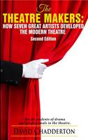 Chadderton, David - The Theatre Makers: How Seven Great Artists Developed the Modern Theatre (Studymates) - 9781842854242 - V9781842854242