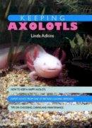 Linda Adkins - Keeping Axolotls - 9781842862155 - V9781842862155