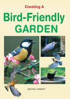 Chinery, Michael - Creating a Bird-Friendly Garden - 9781842862360 - V9781842862360
