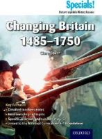 Baker, Clare - Secondary Specials!: History - Changing Britain 1485-1750 - 9781843039709 - V9781843039709