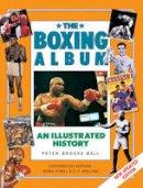 Brooke-Ball, Peter - The Boxing Album: An Illustrated History (Handbook Series) - 9781843090878 - V9781843090878