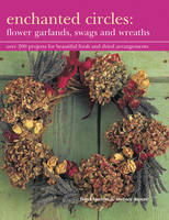 Barnett, Fiona, Moore, Terence - Enchanted Circles: Flower Garlands, Swags and Wreaths: Over 200 Projects For Beautiful Fresh And Dried Arrangements - 9781843092186 - V9781843092186