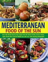 Clarke, Jacqueline, Farrow, Joanna - Mediterranean Food of the Sun: Over 400 Vibrant Step-By-Step Recipes From The Shores Of Italy, Greece, France, Spain, North Africa And The Middle East With Over 1400 Stunning Photo - 9781843096962 - V9781843096962