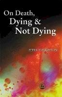 Houghton, Peter - On Death, Dying and Not Dying - 9781843100201 - V9781843100201