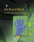 Myers, Peter, Baron-Cohen, Simon, Wheelwright, Sally - The Exact Mind: An Artist With Asperger Syndrome - 9781843100324 - V9781843100324