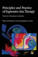 Knill, Paolo J. - Principles and Practice of Expressive Arts Therapy: Toward a Therapeutic Aesthetics - 9781843100393 - V9781843100393