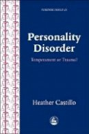 Castillo, Heather - Personality Disorder: Temperament or Trauma? An Account of an Emancipatory Research Study Carried Out by Service Users Diagnosed with Perso (Forensic Focus) - 9781843100539 - V9781843100539