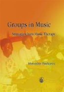 Pavlicevic, Mercédès - Groups in Music: Strategies from Music Therapy - 9781843100812 - V9781843100812