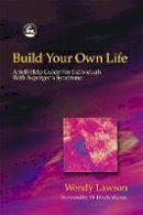 Wendy Lawson - Build Your Own Life: A Self-Help Guide For Individuals With Asperger Syndrome - 9781843101147 - KKD0002912