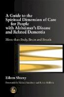 Shamy, Eileen - A Guide to the Spiritual Dimension of Care for People with Alzheimer's Disease and Related Dementia: More than Body, Brain and Breath - 9781843101291 - V9781843101291