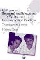 Cross, Melanie - Children with Emotional and Behavioural Difficulties and Communication Problems: There is Always a Reason - 9781843101352 - V9781843101352