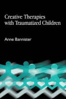 Bannister, Anne - Creative Therapies with Traumatised Children - 9781843101550 - V9781843101550