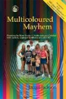 Jackson, Jacqui - Multicoloured Mayhem: Parenting the Many Shades of Adolescents and Children With Autism, Asperger Syndrome and Ad/Hd - 9781843101710 - V9781843101710