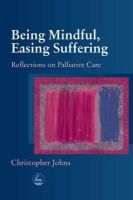 Johns, Christopher - Being Mindful Easing Suffering - 9781843102120 - V9781843102120