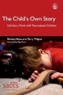 Rose, Richard - The Child's Own Story: Life Story Work with Traumatized Children - 9781843102878 - V9781843102878