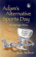Welton, Jude - Adam's Alternative Sports Day: An Asperger Story - 9781843103004 - V9781843103004