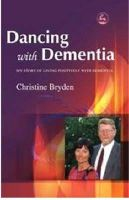 Bryden, Christine - Dancing with Dementia: My Story of Living Positively with Dementia - 9781843103325 - V9781843103325
