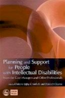 Christine Bigby - Planning and Support for People With Intellectual Disabilities: Issues for Case Managers and Other Professionals - 9781843103547 - V9781843103547