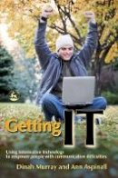 Dinah Murray, Ann Aspinall - Getting It: Using Information Technology to Empower People With Communication Difficulties - 9781843103752 - V9781843103752