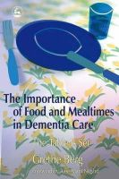 Berg, Grethe - The Importance of Food and Mealtimes in Dementia Care: The Table is Set - 9781843104353 - V9781843104353